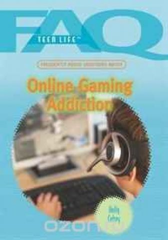 Frequently Asked Questions About Online Gaming Addiction (Faq: Teen Life)